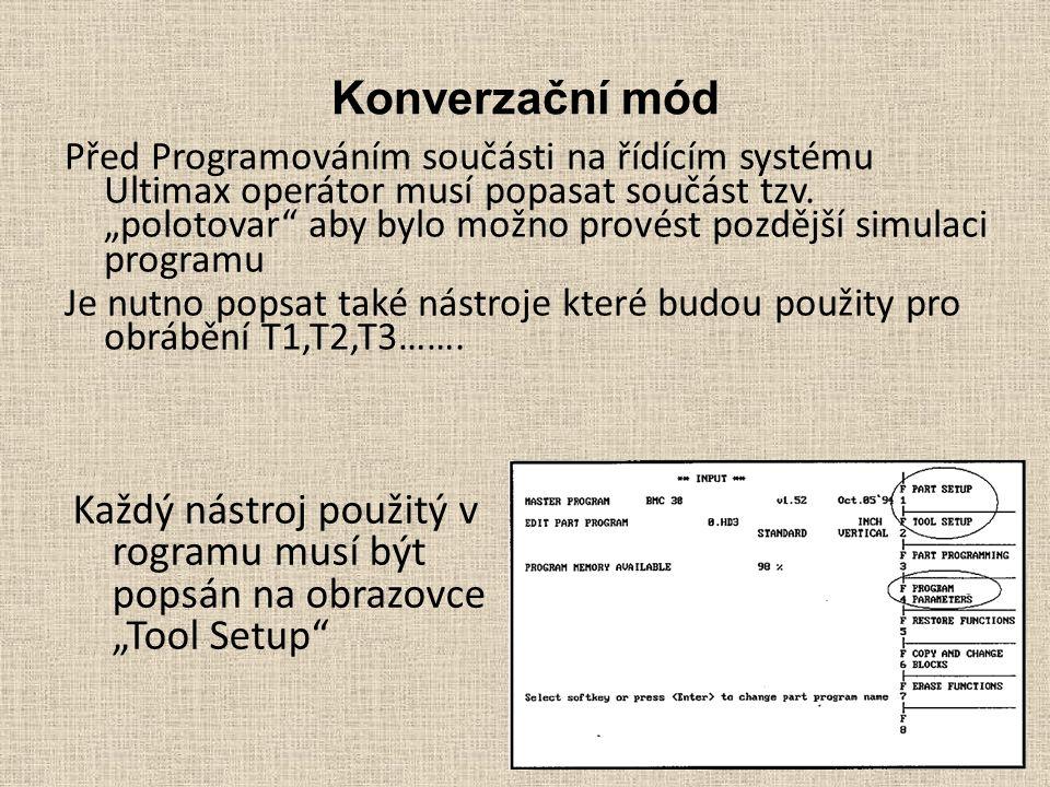 """Konverzační mód Před Programováním součásti na řídícím systému Ultimax operátor musí popasat součást tzv. """"polotovar"""" aby bylo možno provést pozdější"""