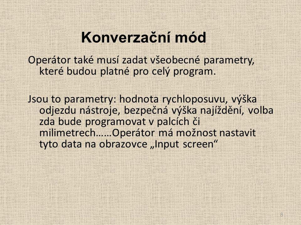 Konverzační mód Operátor také musí zadat všeobecné parametry, které budou platné pro celý program. Jsou to parametry: hodnota rychloposuvu, výška odje
