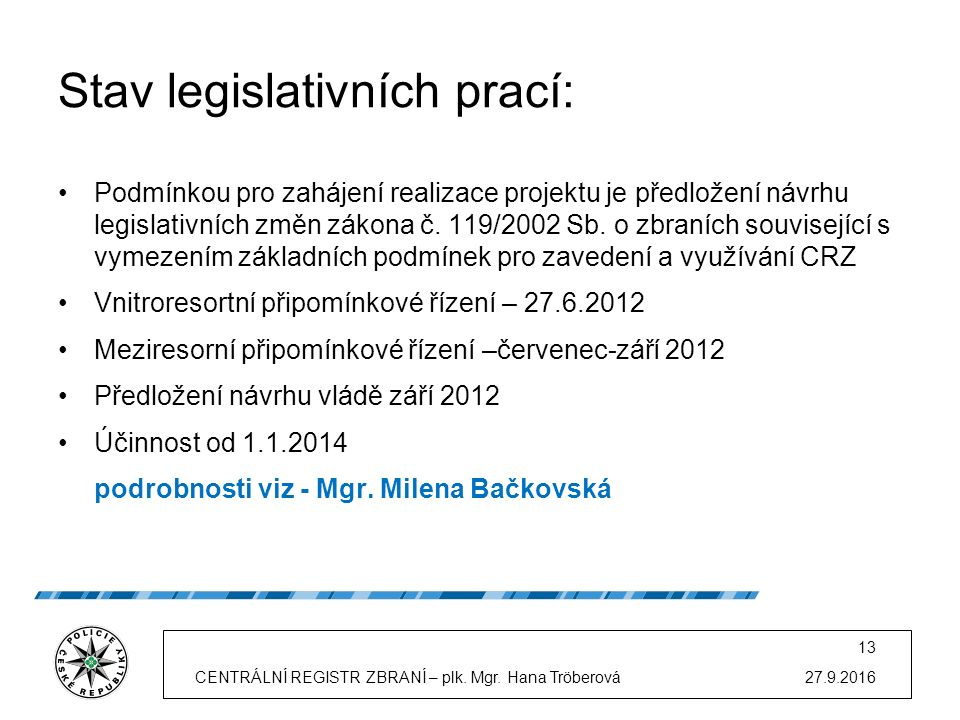 Stav legislativních prací: Podmínkou pro zahájení realizace projektu je předložení návrhu legislativních změn zákona č.