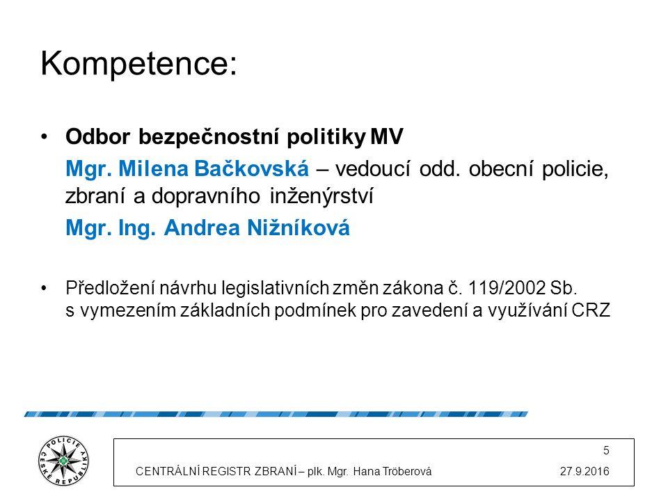 Kompetence: Odbor bezpečnostní politiky MV Mgr. Milena Bačkovská – vedoucí odd.