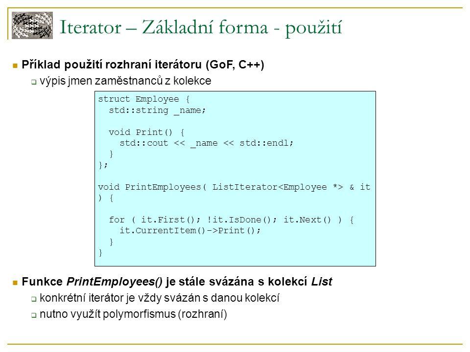 Iterator – Základní forma - použití Příklad použití rozhraní iterátoru (GoF, C++)  výpis jmen zaměstnanců z kolekce struct Employee { std::string _na
