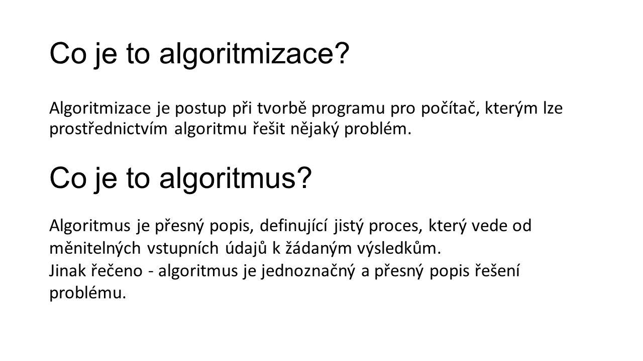 Základní vlastnosti algoritmů 1)Determinovanost (předurčenost) 2)Hromadnost 3)Resultativnost (konečnost)