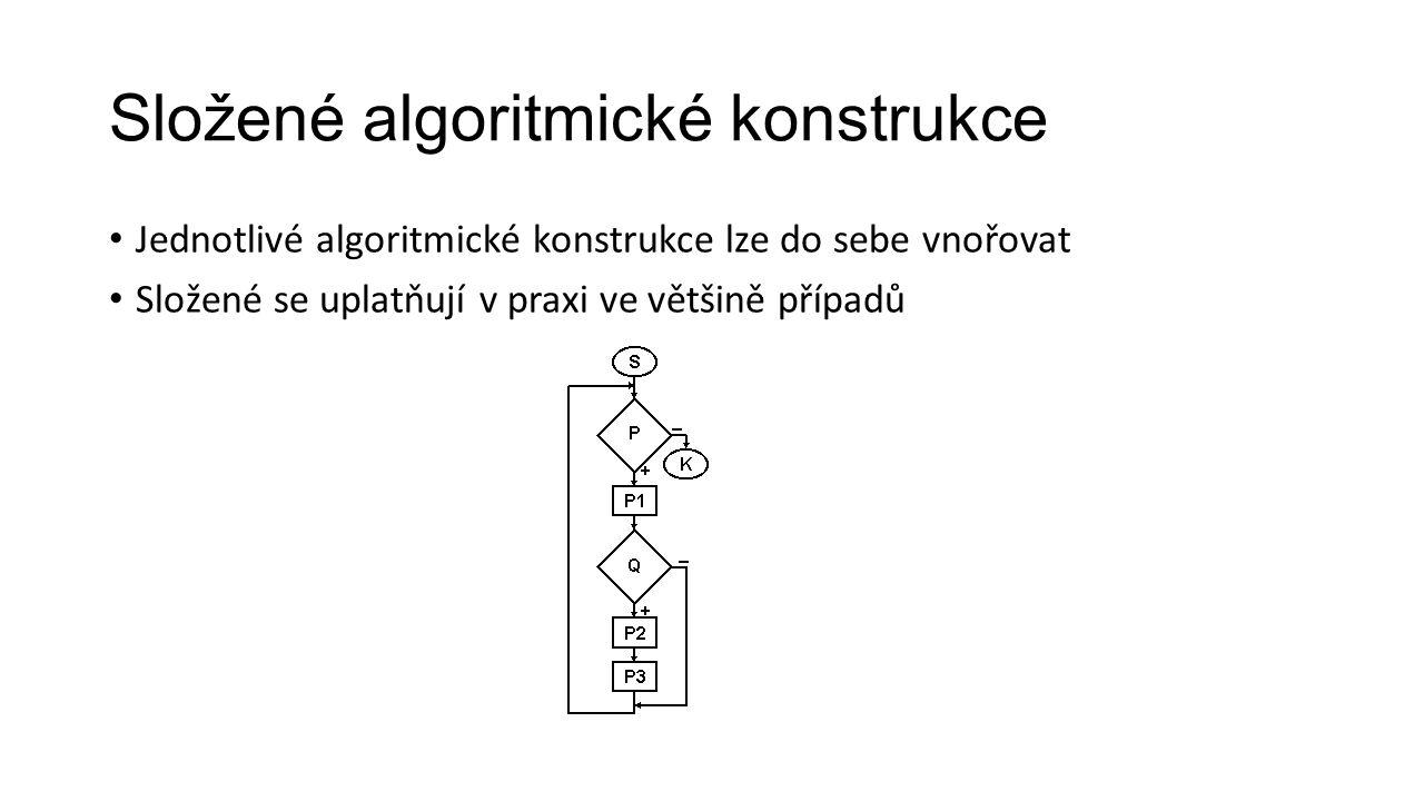Jednotlivé algoritmické konstrukce lze do sebe vnořovat Složené se uplatňují v praxi ve většině případů Složené algoritmické konstrukce