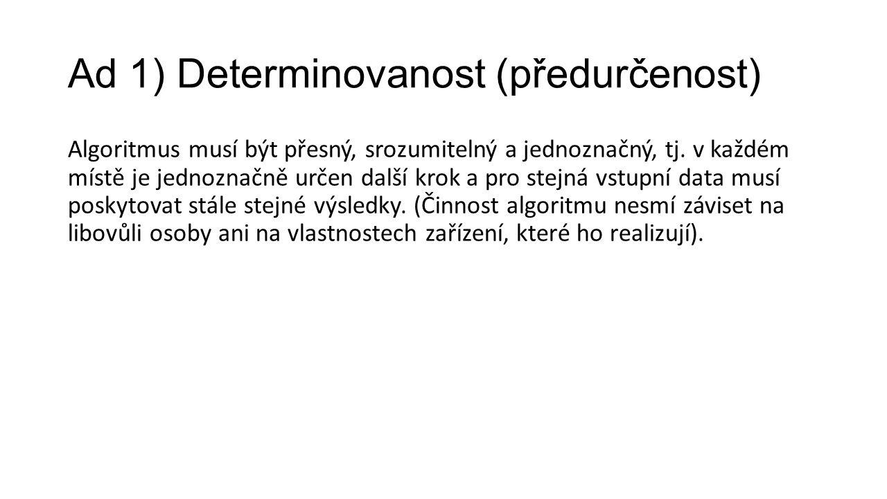 Ad 1) Determinovanost (předurčenost) Algoritmus musí být přesný, srozumitelný a jednoznačný, tj.