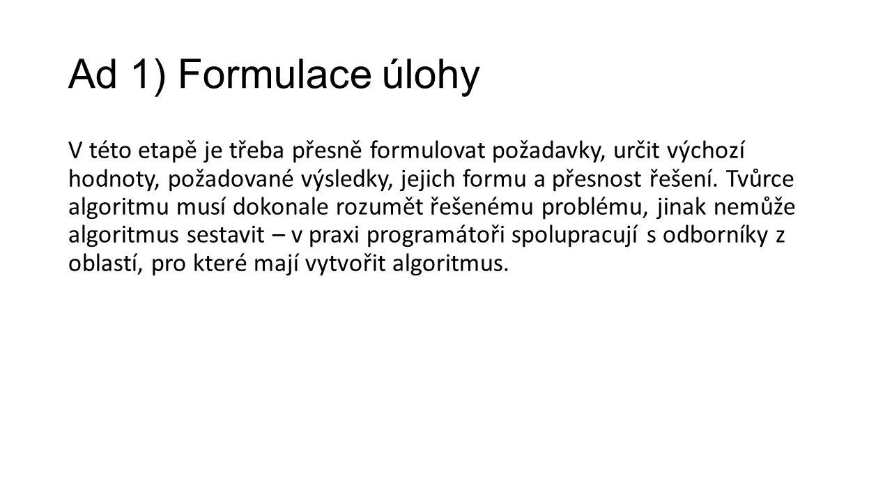 Ad 1) Formulace úlohy V této etapě je třeba přesně formulovat požadavky, určit výchozí hodnoty, požadované výsledky, jejich formu a přesnost řešení.