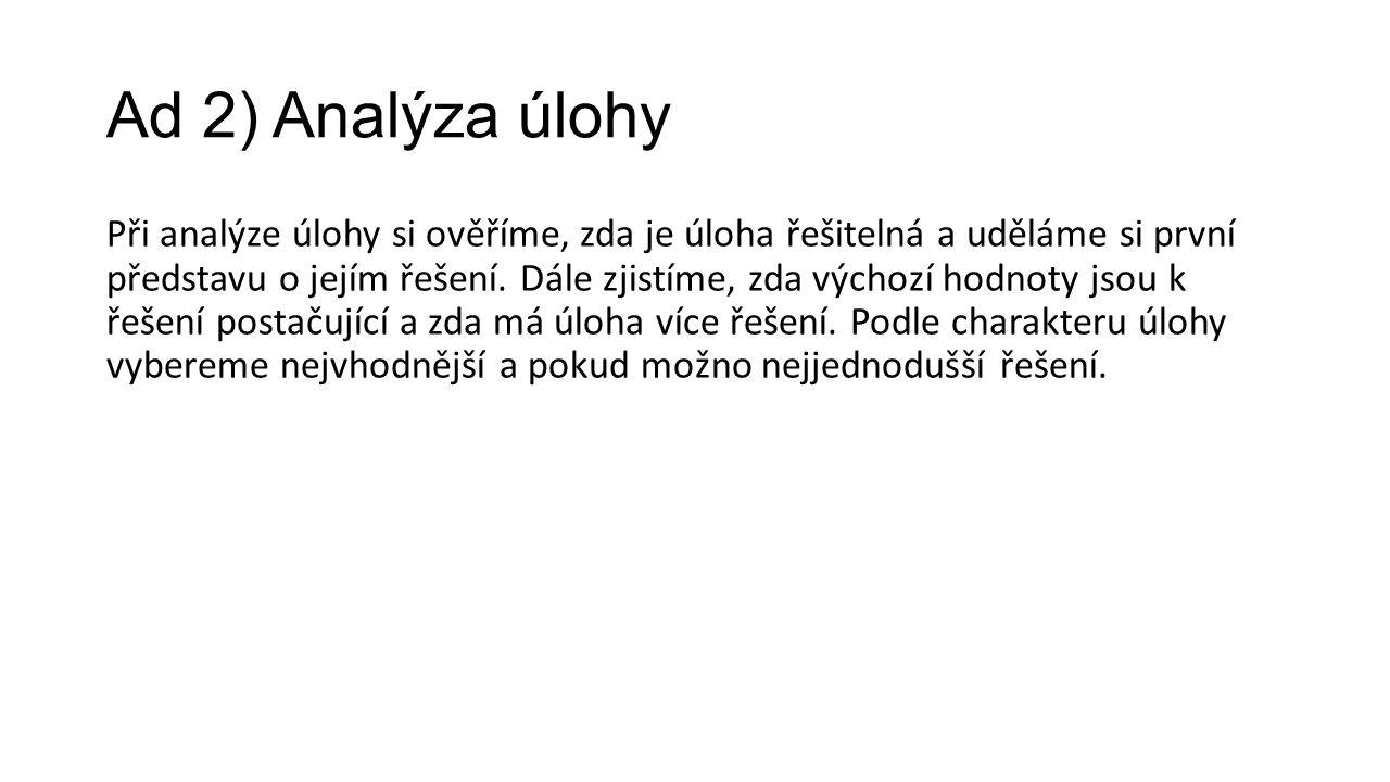 Ad 2) Analýza úlohy Při analýze úlohy si ověříme, zda je úloha řešitelná a uděláme si první představu o jejím řešení.