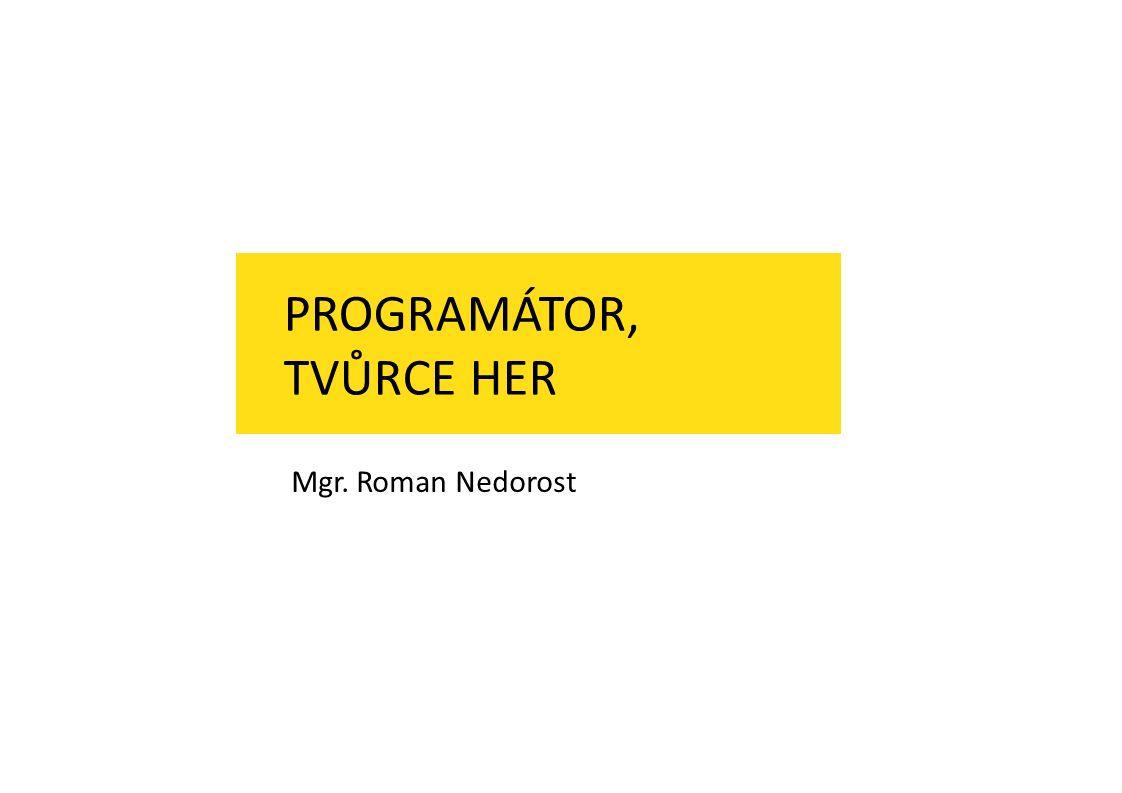 PROGRAMÁTOR, TVŮRCE HER Mgr. Roman Nedorost