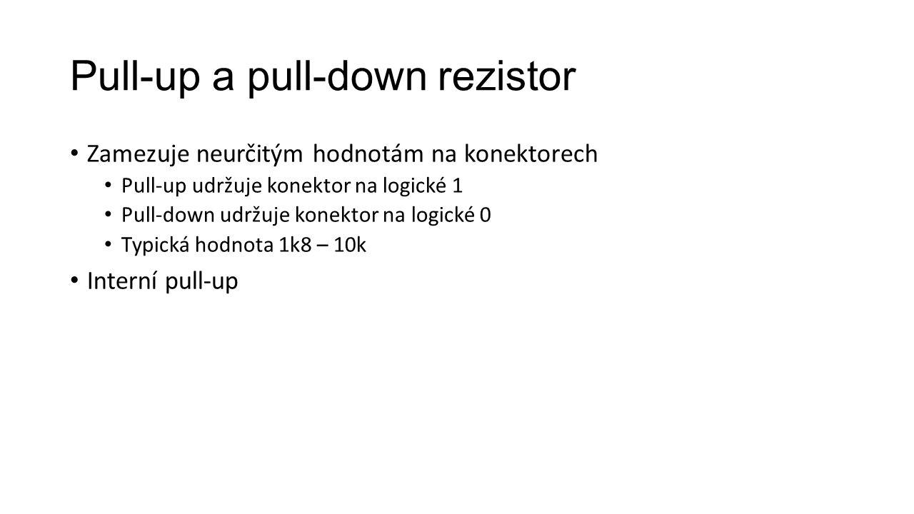 Pull-up a pull-down rezistor Zamezuje neurčitým hodnotám na konektorech Pull-up udržuje konektor na logické 1 Pull-down udržuje konektor na logické 0 Typická hodnota 1k8 – 10k Interní pull-up