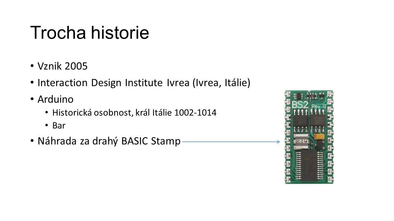Trocha historie Vznik 2005 Interaction Design Institute Ivrea (Ivrea, Itálie) Arduino Historická osobnost, král Itálie 1002-1014 Bar Náhrada za drahý BASIC Stamp