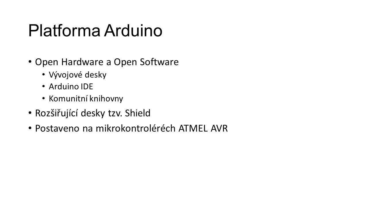 Platforma Arduino Open Hardware a Open Software Vývojové desky Arduino IDE Komunitní knihovny Rozšiřující desky tzv.