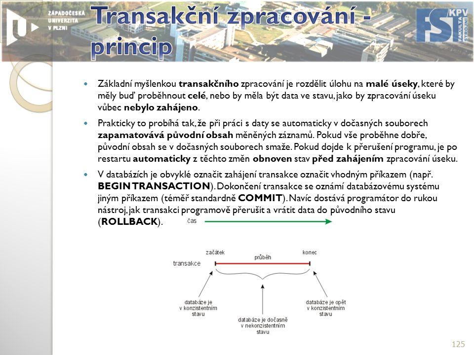 Základní myšlenkou transakčního zpracování je rozdělit úlohu na malé úseky, které by měly buď proběhnout celé, nebo by měla být data ve stavu, jako by zpracování úseku vůbec nebylo zahájeno.