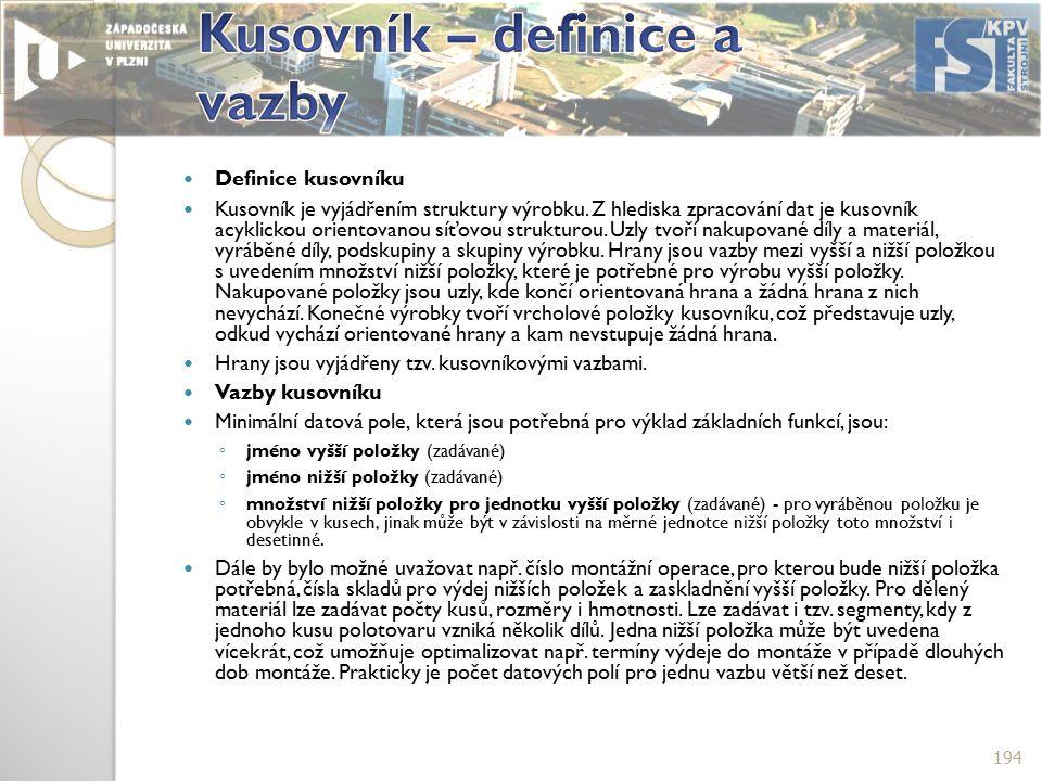 Definice kusovníku Kusovník je vyjádřením struktury výrobku.