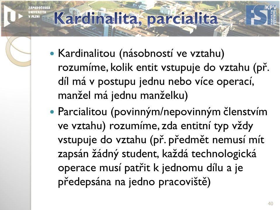 Kardinalitou (násobností ve vztahu) rozumíme, kolik entit vstupuje do vztahu (př.