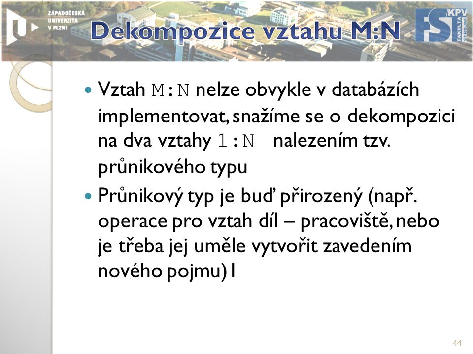 Vztah M:N nelze obvykle v databázích implementovat, snažíme se o dekompozici na dva vztahy 1:N nalezením tzv.