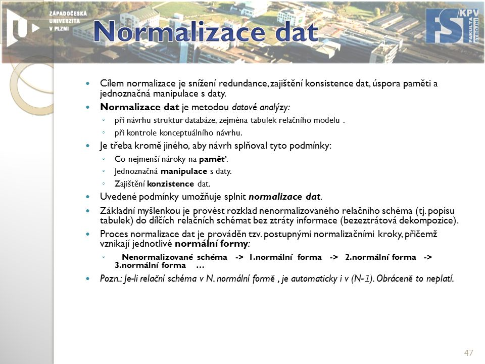 Cílem normalizace je snížení redundance, zajištění konsistence dat, úspora paměti a jednoznačná manipulace s daty.