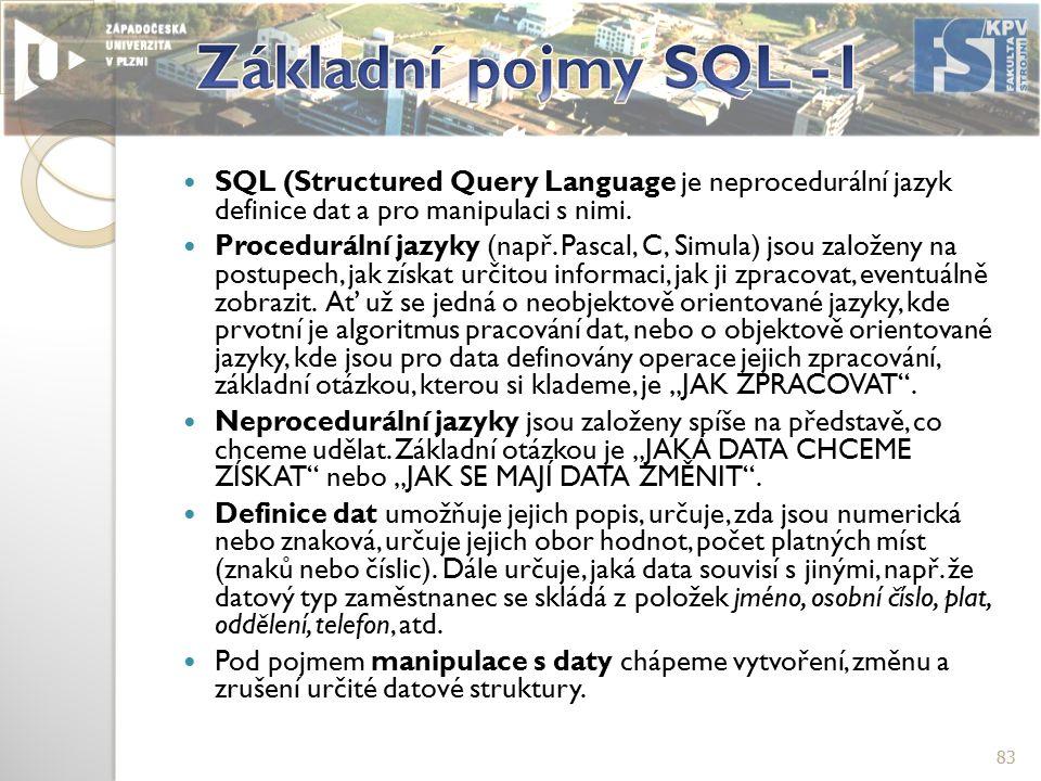 SQL (Structured Query Language je neprocedurální jazyk definice dat a pro manipulaci s nimi.