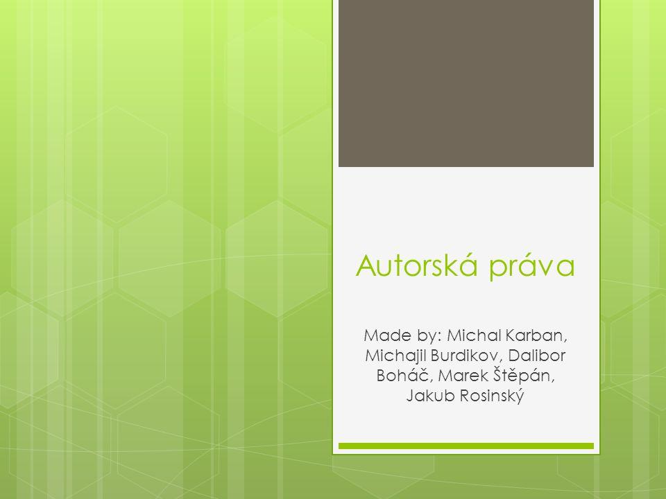 Autorská práva Made by: Michal Karban, Michajil Burdikov, Dalibor Boháč, Marek Štěpán, Jakub Rosinský