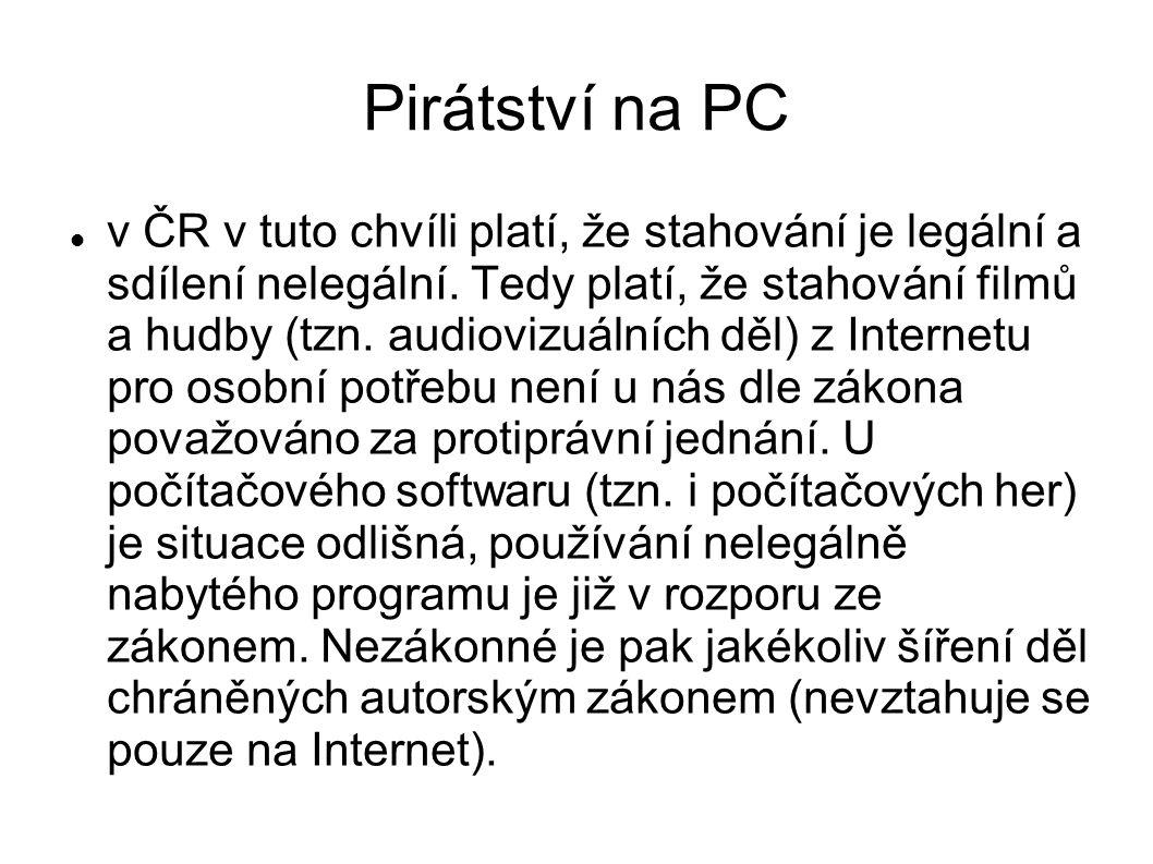 Pirátství na PC v ČR v tuto chvíli platí, že stahování je legální a sdílení nelegální. Tedy platí, že stahování filmů a hudby (tzn. audiovizuálních dě