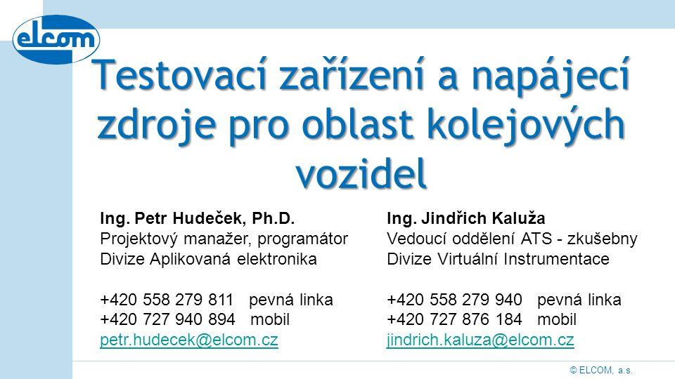 © ELCOM, a.s. Testovací zařízení a napájecí zdroje pro oblast kolejových vozidel Ing. Petr Hudeček, Ph.D. Projektový manažer, programátor Divize Aplik
