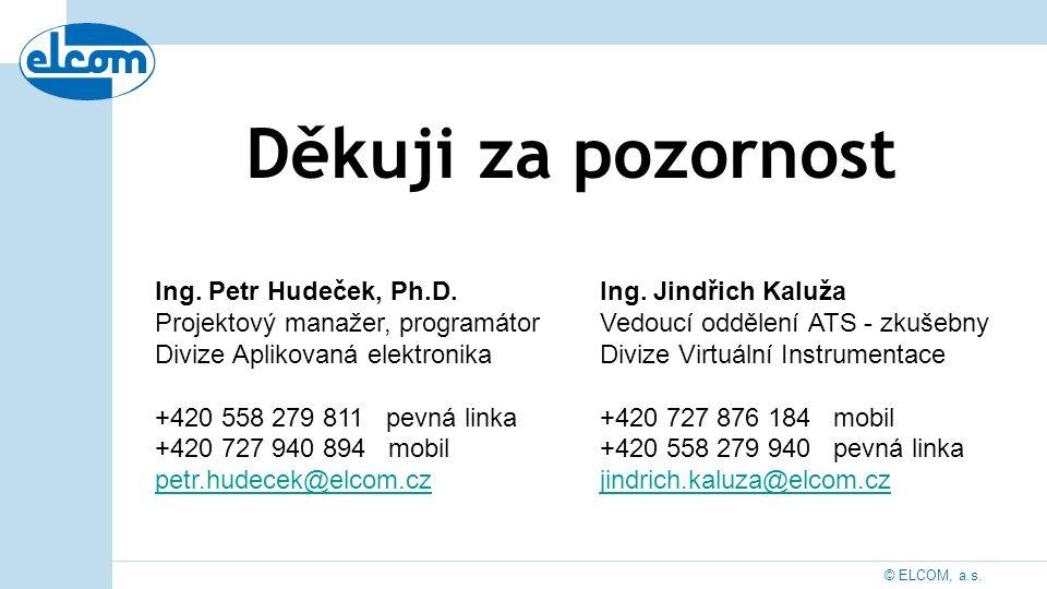 © ELCOM, a.s. Děkuji za pozornost Ing. Petr Hudeček, Ph.D. Projektový manažer, programátor Divize Aplikovaná elektronika +420 558 279 811 pevná linka