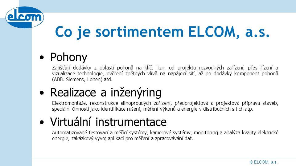© ELCOM, a.s. Co je sortimentem ELCOM, a.s. Pohony Zajišťují dodávky z oblastí pohonů na klíč. Tzn. od projektu rozvodných zařízení, přes řízení a viz
