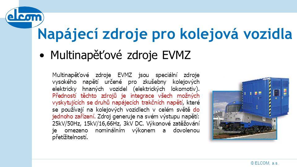 © ELCOM, a.s. Multinapěťové zdroje EVMZ Multinapěťové zdroje EVMZ jsou speciální zdroje vysokého napětí určené pro zkušebny kolejových elektricky hnan