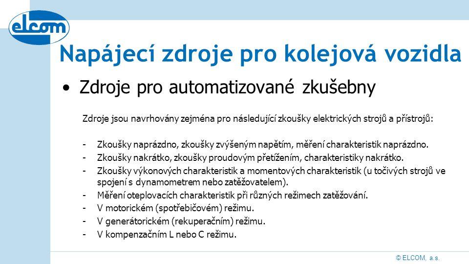 © ELCOM, a.s. Zdroje pro automatizované zkušebny Zdroje jsou navrhovány zejména pro následující zkoušky elektrických strojů a přístrojů: -Zkoušky napr