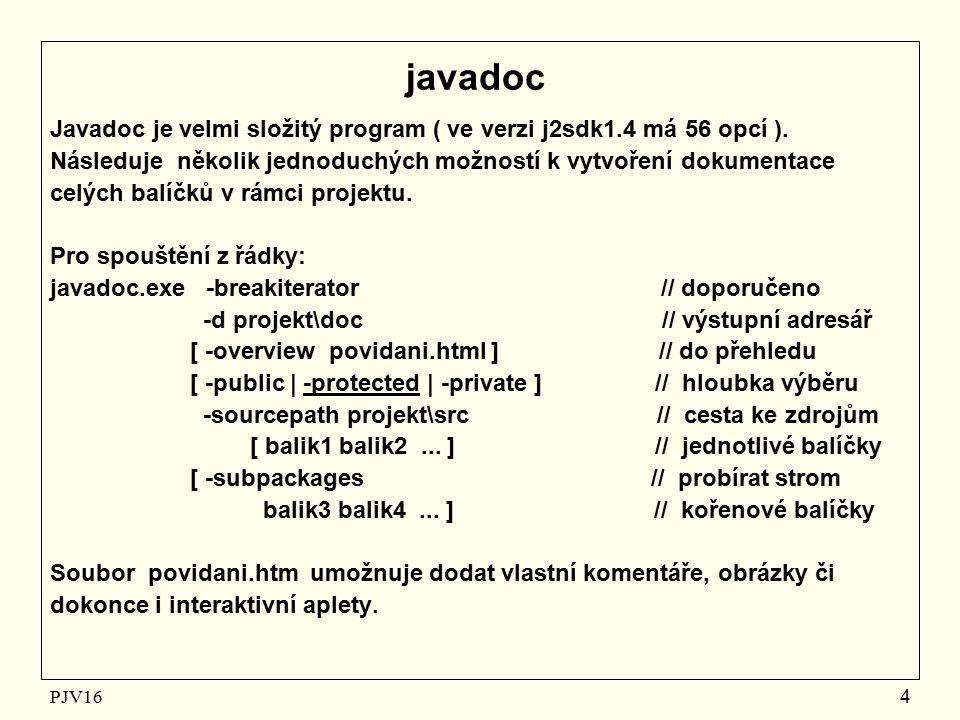 PJV16 4 javadoc Javadoc je velmi složitý program ( ve verzi j2sdk1.4 má 56 opcí ).