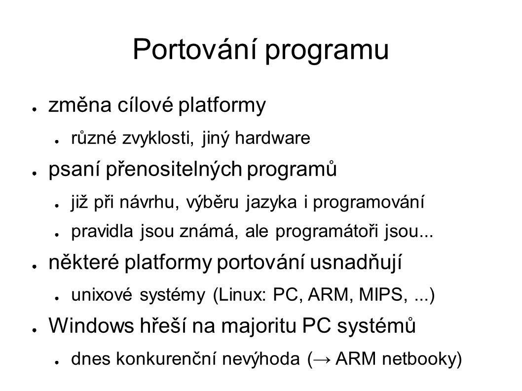 Portování programu ● změna cílové platformy ● různé zvyklosti, jiný hardware ● psaní přenositelných programů ● již při návrhu, výběru jazyka i programování ● pravidla jsou známá, ale programátoři jsou...
