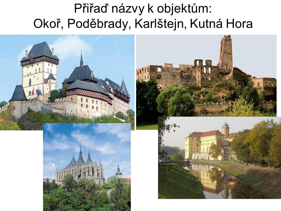Přiřaď názvy k objektům: Okoř, Poděbrady, Karlštejn, Kutná Hora