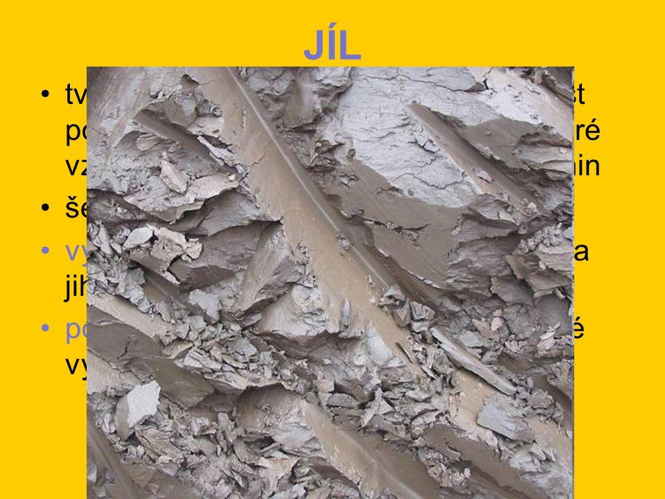 JÍL tvořen nejjemnějšími částicemi (velikost pod 2 μm) na dně řek, jezer a moří, které vznikly zvětráváním živců různých hornin šedočerná barva výskyt: jižní Morava, podkrušnohorské a jihočeské pánve použití: cihlářská surovina, žáruvzdorné výrobky, příměs do tuhy tužek