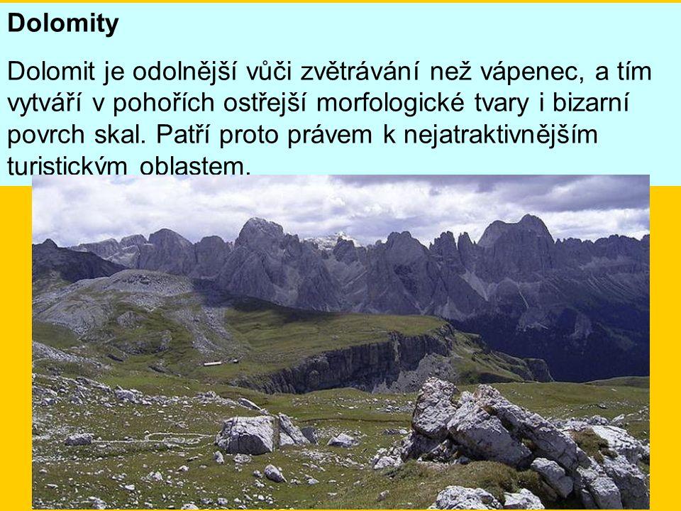 Dolomity Dolomit je odolnější vůči zvětrávání než vápenec, a tím vytváří v pohořích ostřejší morfologické tvary i bizarní povrch skal.