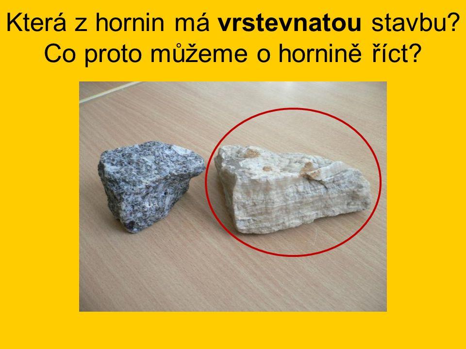 Která z hornin má vrstevnatou stavbu Co proto můžeme o hornině říct