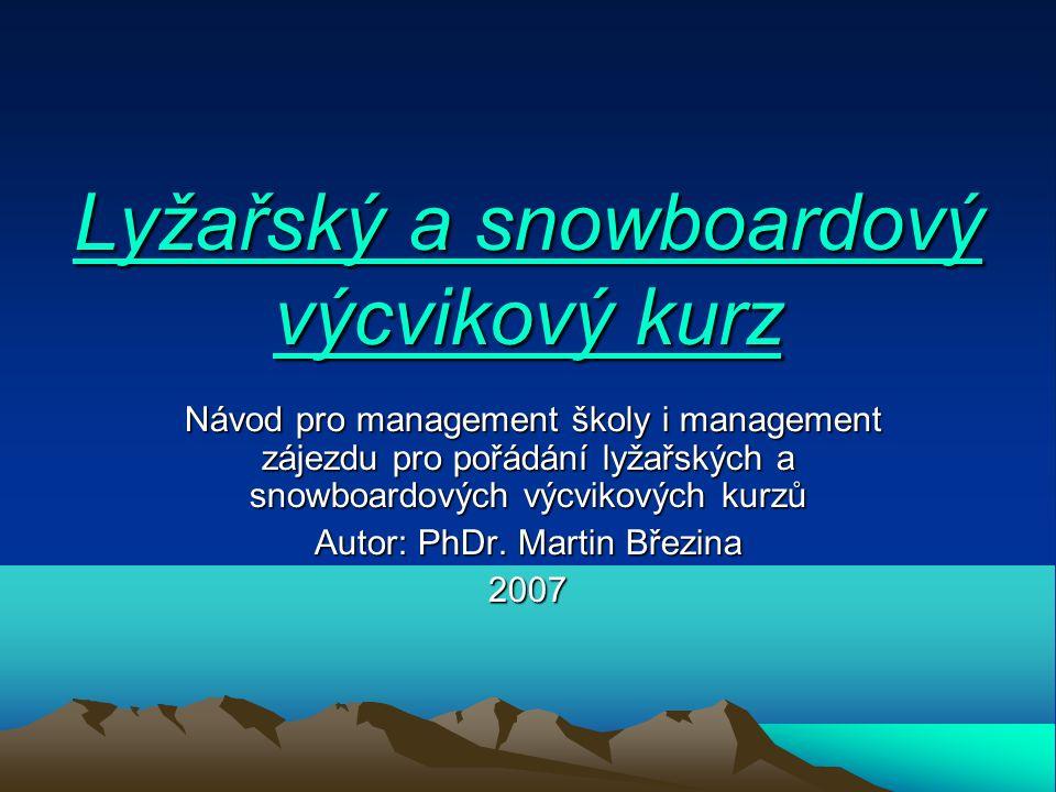 Lyžařský a snowboardový výcvikový kurz Návod pro management školy i management zájezdu pro pořádání lyžařských a snowboardových výcvikových kurzů Návod pro management školy i management zájezdu pro pořádání lyžařských a snowboardových výcvikových kurzů Autor: PhDr.