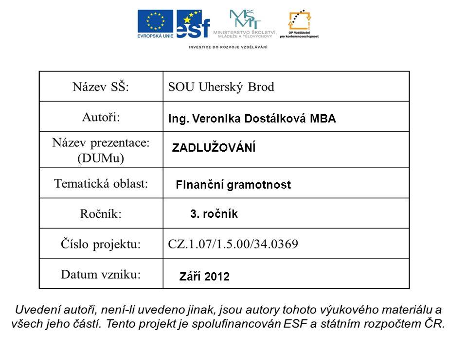 Ing. Veronika Dostálková MBA ZADLUŽOVÁNÍ Finanční gramotnost 3. ročník Září 2012