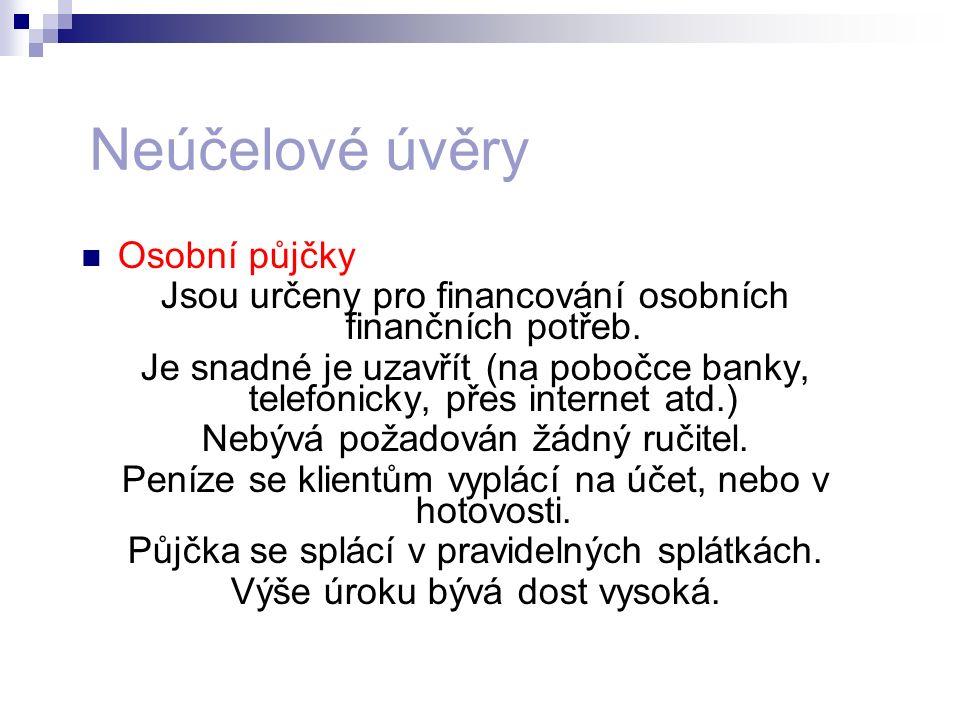 Neúčelové úvěry Osobní půjčky Jsou určeny pro financování osobních finančních potřeb. Je snadné je uzavřít (na pobočce banky, telefonicky, přes intern