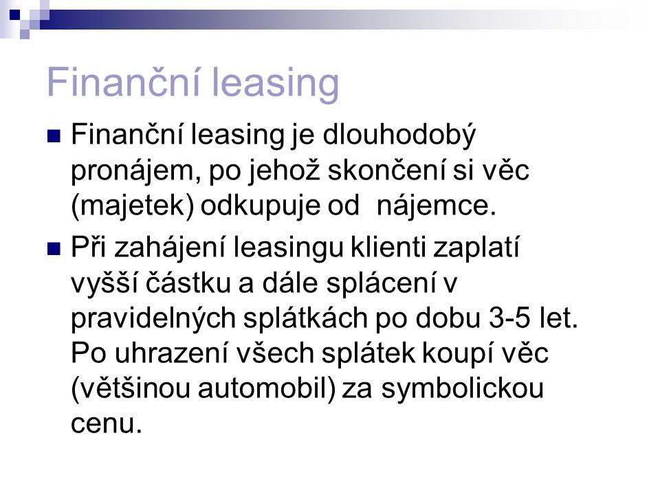 Finanční leasing Finanční leasing je dlouhodobý pronájem, po jehož skončení si věc (majetek) odkupuje od nájemce. Při zahájení leasingu klienti zaplat