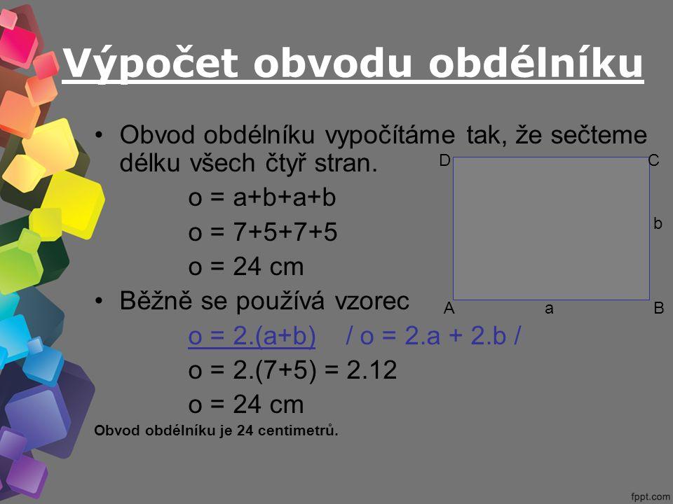 Výpočet obvodu obdélníku Obvod obdélníku vypočítáme tak, že sečteme délku všech čtyř stran.