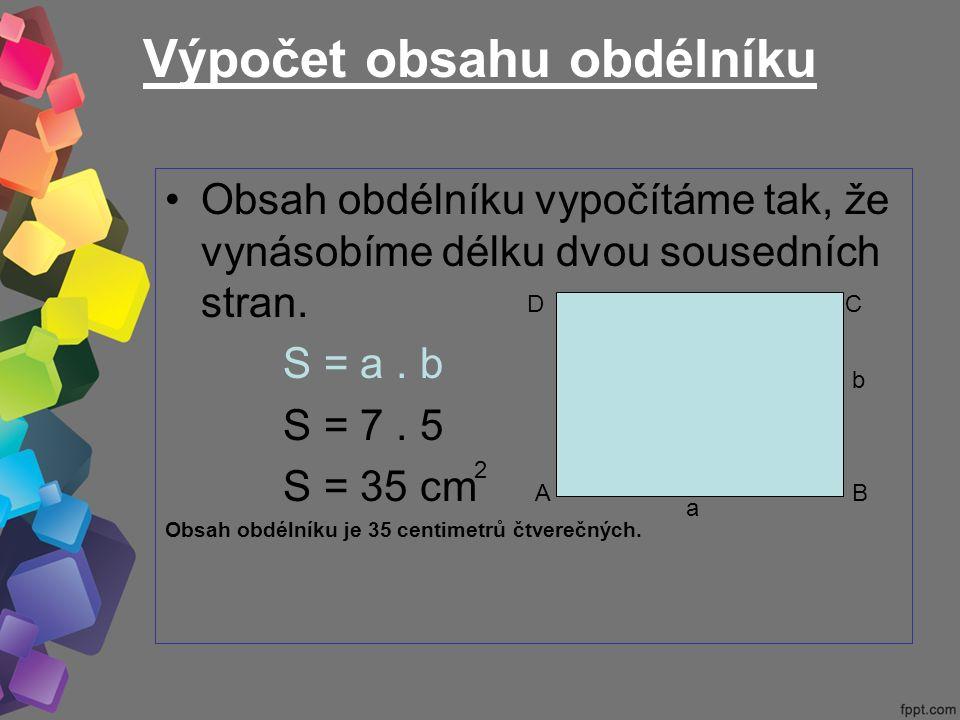 Výpočet obsahu obdélníku Obsah obdélníku vypočítáme tak, že vynásobíme délku dvou sousedních stran.