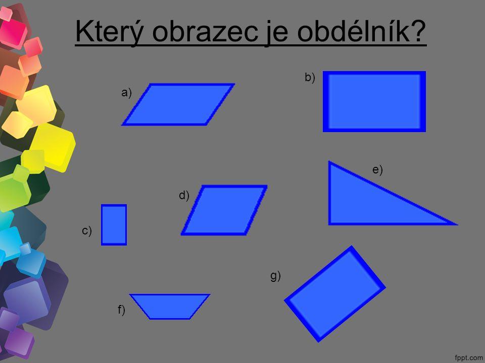 Který obrazec je obdélník a) b) c) d) e) f) g)