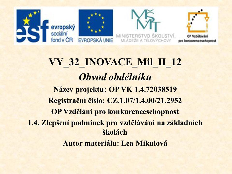 VY_32_INOVACE_Mil_II_12 Obvod obdélníku Název projektu: OP VK 1.4.72038519 Registrační číslo: CZ.1.07/1.4.00/21.2952 OP Vzdělání pro konkurenceschopno
