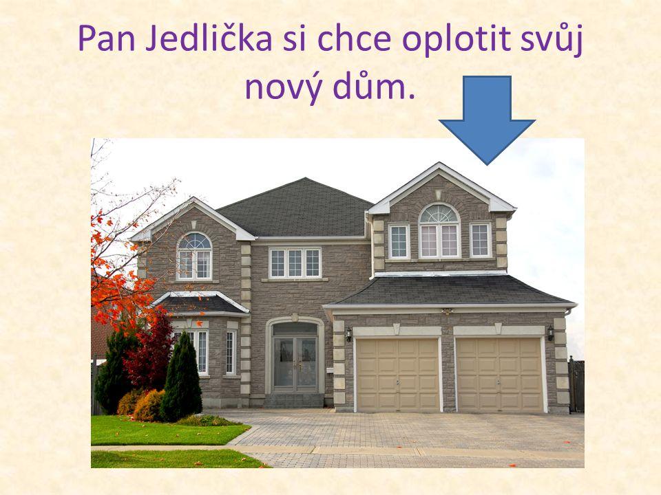 Pan Jedlička si chce oplotit svůj nový dům.