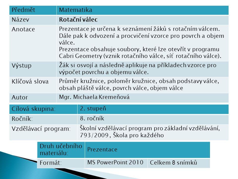 PředmětMatematika NázevRotační válec Anotace Prezentace je určena k seznámení žáků s rotačním válcem.