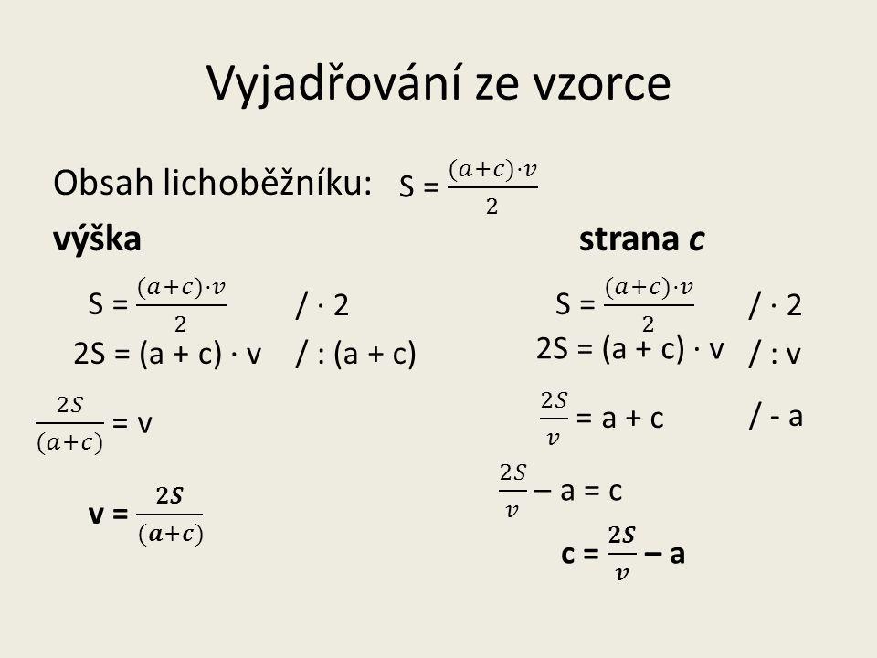 Vyjadřování ze vzorce Obsah lichoběžníku: výškastrana c 2S = (a + c) · v / · 2 / : (a + c) / · 2 / : v / - a