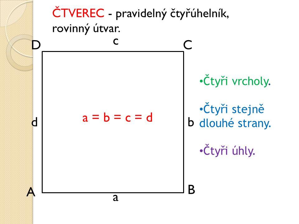 B A CD ČTVEREC - pravidelný čtyřúhelník, rovinný útvar.