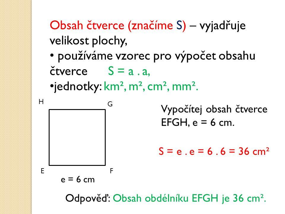 Obsah čtverce (značíme S) – vyjadřuje velikost plochy, používáme vzorec pro výpočet obsahu čtverce S = a.