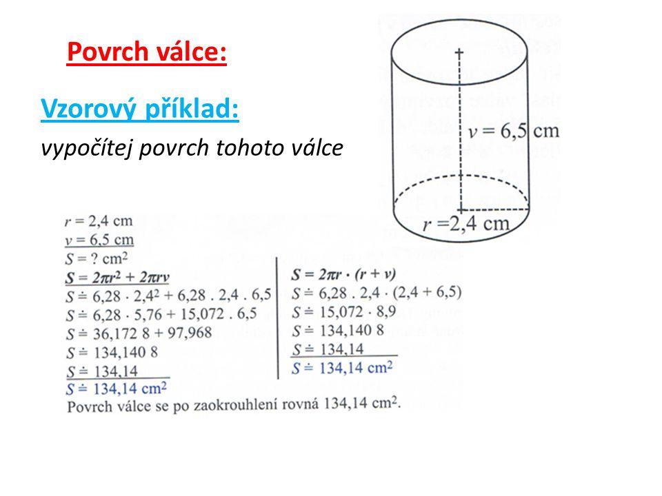 Objem válce: Vzorec: V = S p. v S p … obsah podstavy v …. výška válce S p = πr 2