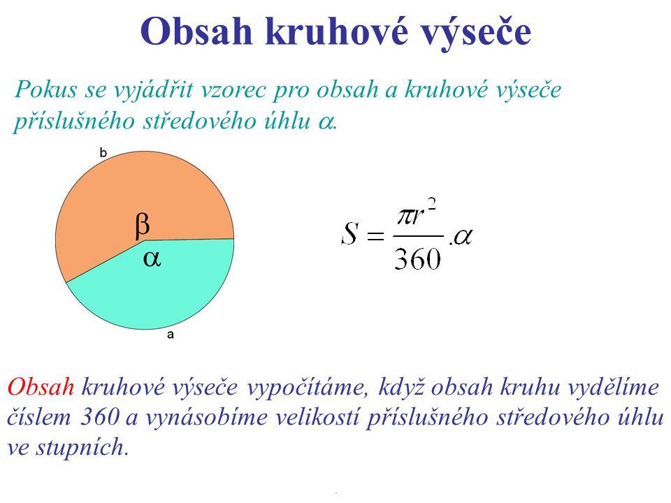 Obsah kruhové výseče Pokus se vyjádřit vzorec pro obsah a kruhové výseče příslušného středového úhlu .
