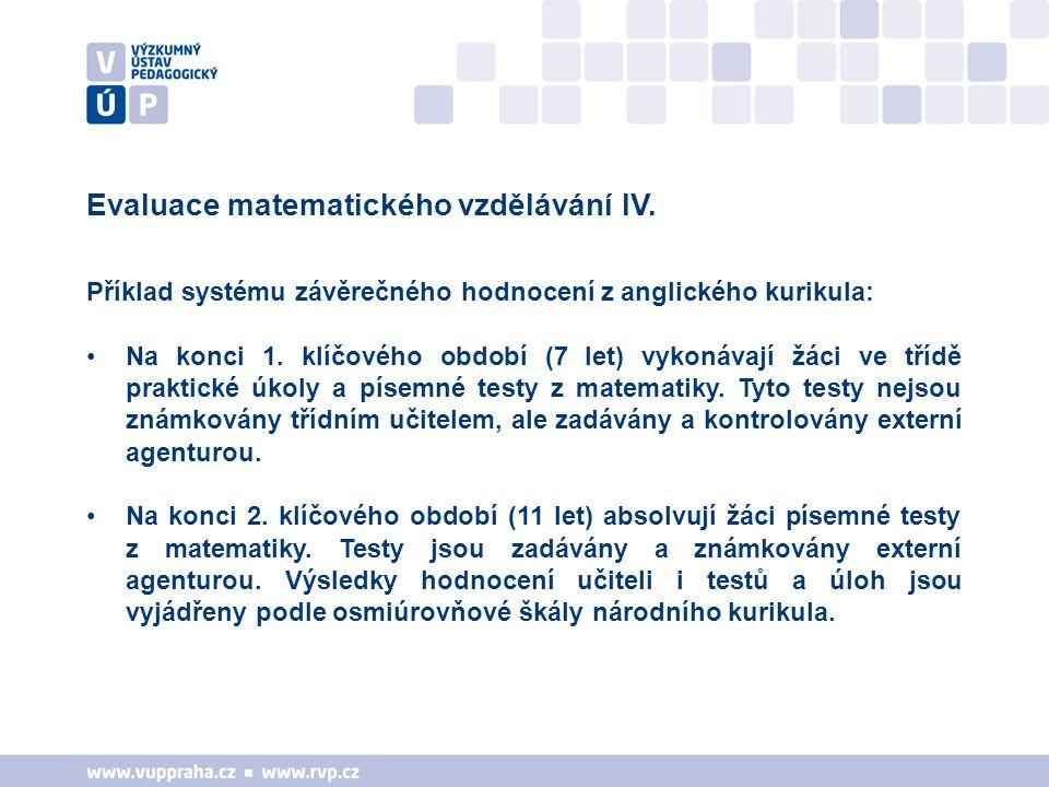 Evaluace matematického vzdělávání IV. Příklad systému závěrečného hodnocení z anglického kurikula: Na konci 1. klíčového období (7 let) vykonávají žác