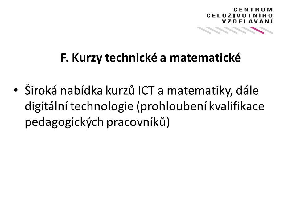 F. Kurzy technické a matematické Široká nabídka kurzů ICT a matematiky, dále digitální technologie (prohloubení kvalifikace pedagogických pracovníků)